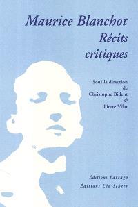 Maurice Blanchot : récits critiques : actes du colloque, Paris, Université Paris 3 et Université Paris 7, 26 mars 2003