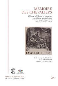 Mémoire des chevaliers, édition, diffusion et réception des romans de chevalerie du XVIIe au XXe siècle : actes du colloque international