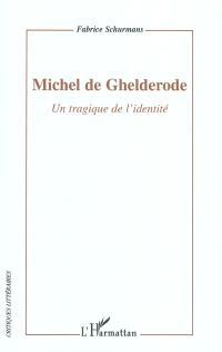 Michel de Ghelderode : un tragique de l'identité : essai