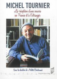 Michel Tournier : la réception d'une oeuvre en France et à l'étranger