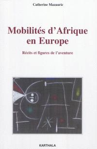 Mobilités d'Afrique en Europe : récits et figures de l'aventure