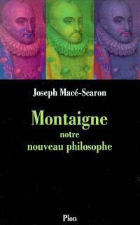 Montaigne, notre nouveau philosophe