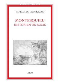 Montesquieu historien de Rome : un tournant pour la réflexion sur le statut de l'histoire au XVIIIe siècle