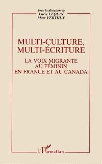 Multi-culture, multi-écriture : la voix migrante au féminin en France et au Canada