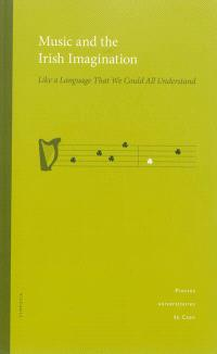 Music and the Irish imagination : like a language that we could all understand