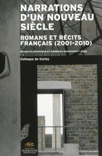 Narrations d'un nouveau siècle : romans et récits français (2001-2010) : colloque de Cerisy