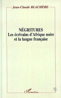 Négritures : les écrivains d'Afrique noire et la langue française