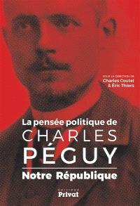 La pensée politique de Charles Péguy : notre République