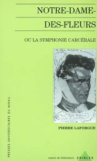 Notre-Dame-des-Fleurs ou La symphonie carcérale