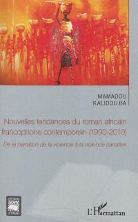Nouvelles tendances du roman africain francophone contemporain (1990-2010) : de la narration de la violence à la violence narrative
