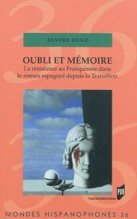 Oubli et mémoire : la résistance au franquisme dans le roman espagnol depuis la Transition