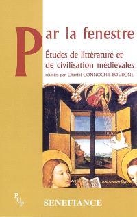 Par la fenestre : études de littérature et de civilisation médiévales : actes du 27e Colloque du CUER MA, 21-22-23 février 2002