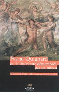 Pascal Quignard ou La littérature démembrée par les muses