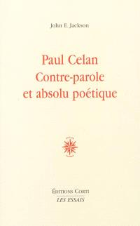 Paul Celan : contre-parole et absolu poétique