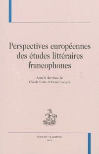 Perspectives européennes des études littéraires francophones