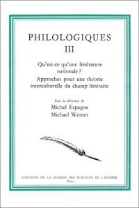 Philologiques. Volume 3, Qu'est-ce qu'une littérature nationale ? : approches pour une théorie interculturelle du champ littéraire