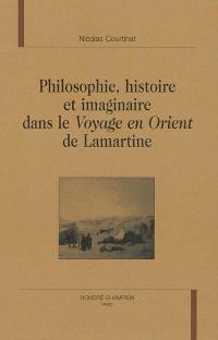 Philosophie, histoire et imaginaire dans le Voyage en Orient de Lamartine