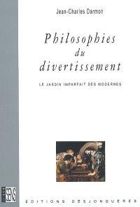 Philosophies du divertissement : le jardin imparfait des Modernes