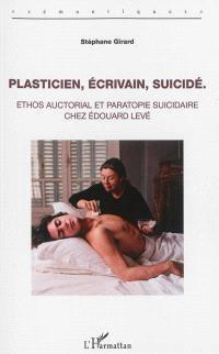 Plasticien, écrivain, suicidé : ethos auctorial et paratopie suicidaire chez Edouard Levé
