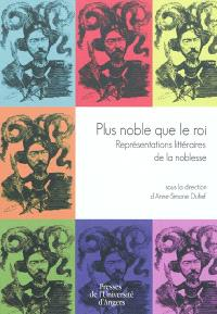Plus noble que le roi : représentations littéraires de la noblesse : journée d'hommage à Alain Néry du 25 juin 2008