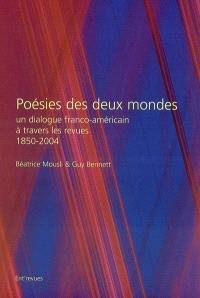 Poésies des deux mondes : un dialogue franco-américain à travers les revues : 1850-2004