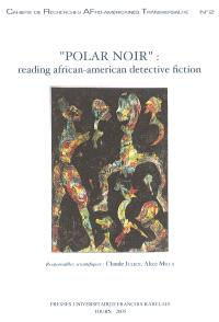 Polar noir : reading African-American detective fiction : symposium de Tours, 2001