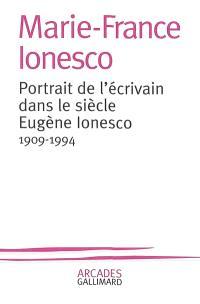 Portrait de l'écrivain dans le siècle, Eugène Ionesco : 1909-1994