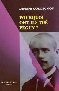 Pourquoi ont-ils tué Péguy ?