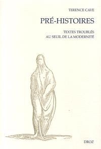 Pré-histoires. Volume 1, Pré-histoires : textes troublés au seuil de la modernité