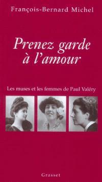 Prenez garde à l'amour : les muses et les femmes de Paul Valéry