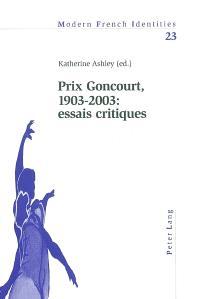 Prix Goncourt, 1903-2003 : essais critiques