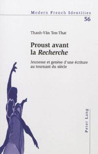 Proust avant la Recherche : jeunesse et genèse d'une écriture au tournant du siècle