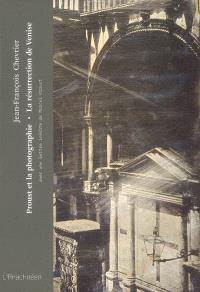 Proust et la photographie; La résurrection de Venise