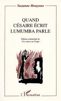 Quand Césaire écrit, Lumumba parle. Edition commentée de Une saison au Congo - Suzanne Brichaux-Houyoux,Aimé Césaire