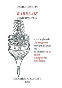Rabelais, mode d'emploi : avec le plan du Pantagruel suivant les jours de la semaine et des saints sacrements de l'Eglise