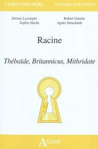 Racine : Thébaïde, Britannicus, Mithridate