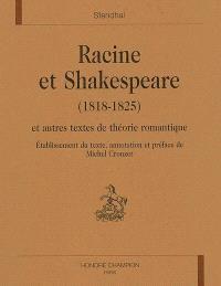 Racine et Shakespeare (1818-1825) : et autres textes de théorie romantique