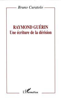 Raymond Guérin, une écriture de la dérision