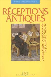 Réceptions antiques : lecture, transmission, appropriation intellectuelle
