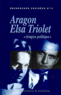 Recherches croisées Aragon-Elsa Triolet. Volume 11, Aragon politique : actes du colloque, Université de Versailles- Saint-Quentin-en-Yvelines, mars 2004