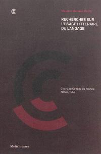 Recherches sur l'usage littéraire du langage : cours au Collège de France, notes, 1953