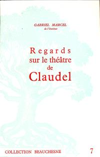 Regards sur le théâtre de Paul Claudel