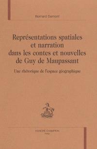 Représentations spatiales et narration dans les contes et nouvelles de Guy de Maupassant : une rhétorique de l'espace géographique