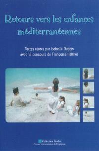 Retours vers les enfances méditerranéennes : actes du colloque des 15-17 octobre 2008 à l'Université de Perpignan, Via Domitia