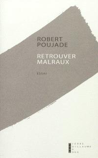 Retrouver Malraux : souvenirs et relecture : essai