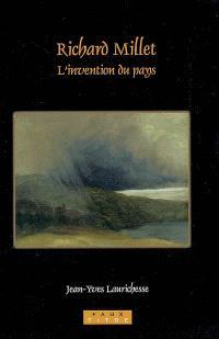 Richard Millet. L'invention du pays - Jean-Yves Laurichesse