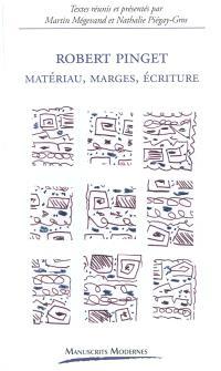 Robert Pinget : matériau, marges, écriture
