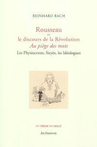 Rousseau et le discours de la Révolution : au piège des mots : les physiocrates, Sieyès, les idéologues
