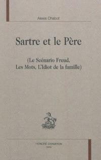 Sartre et le père (Le scénario Freud, Les mots, L'idiot de la famille)
