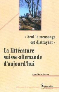 Seul le mensonge est distrayant : la littérature suisse allemande aujourd'hui